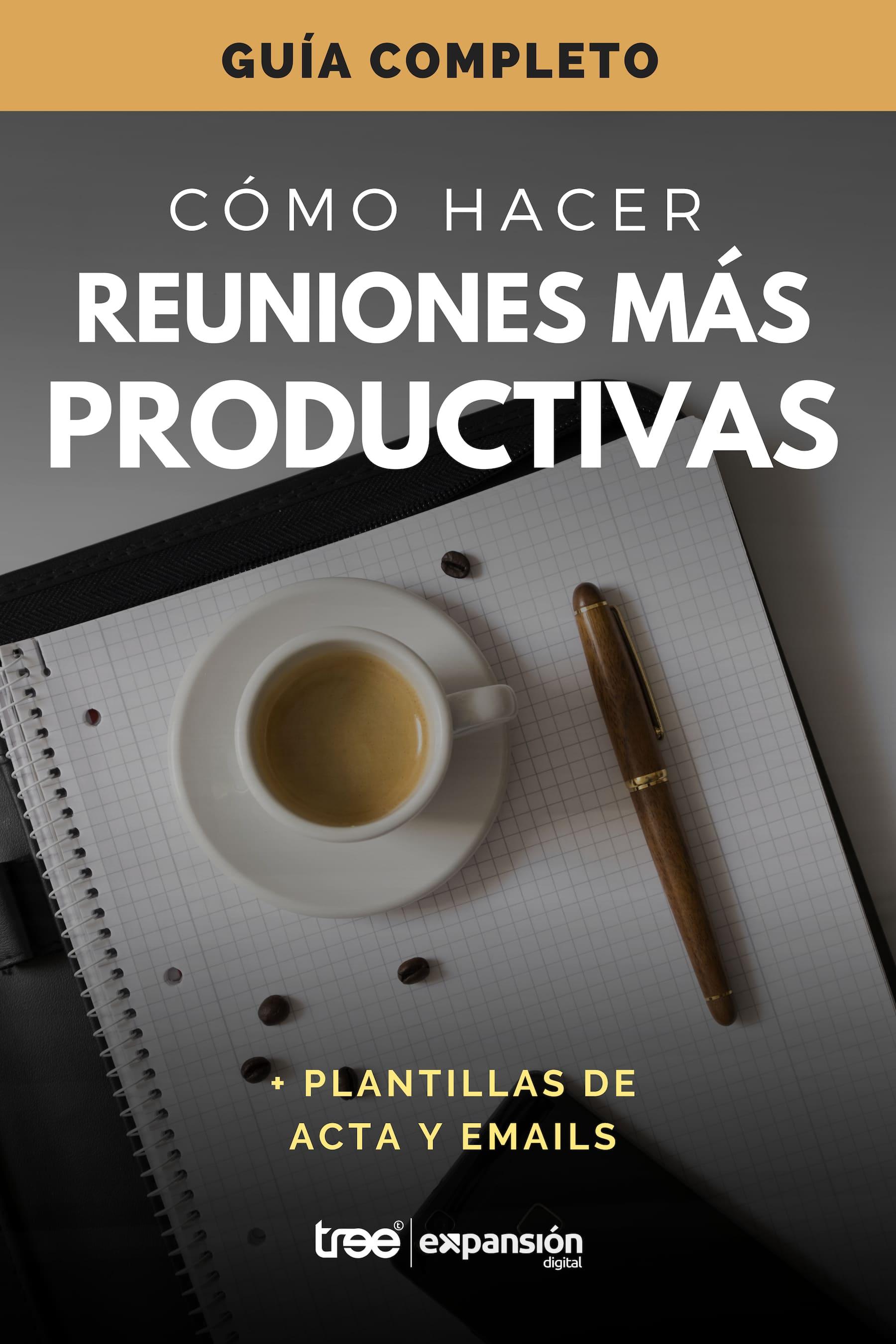 [GUÍA COMPLETO] REUNIONES MÁS PRODUCTIVAS + PLANTILLAS