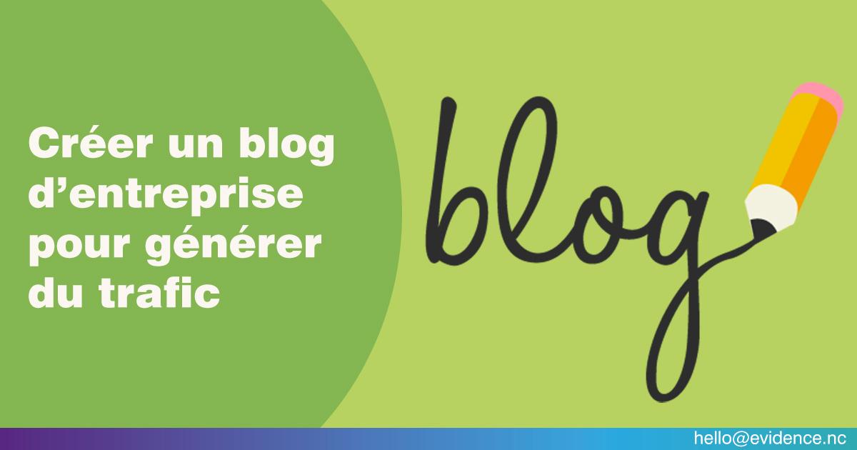 Créer un blog d'entreprise pour générer du trafic !