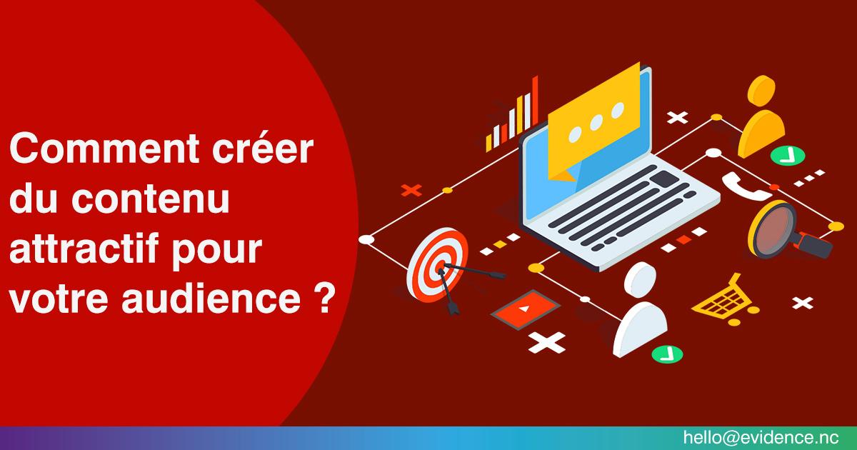 Comment créer du contenu attractif pour votre audience?