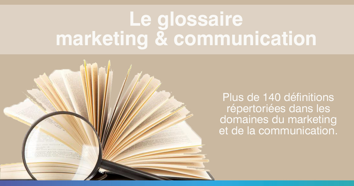 Glossaire marketing & communication