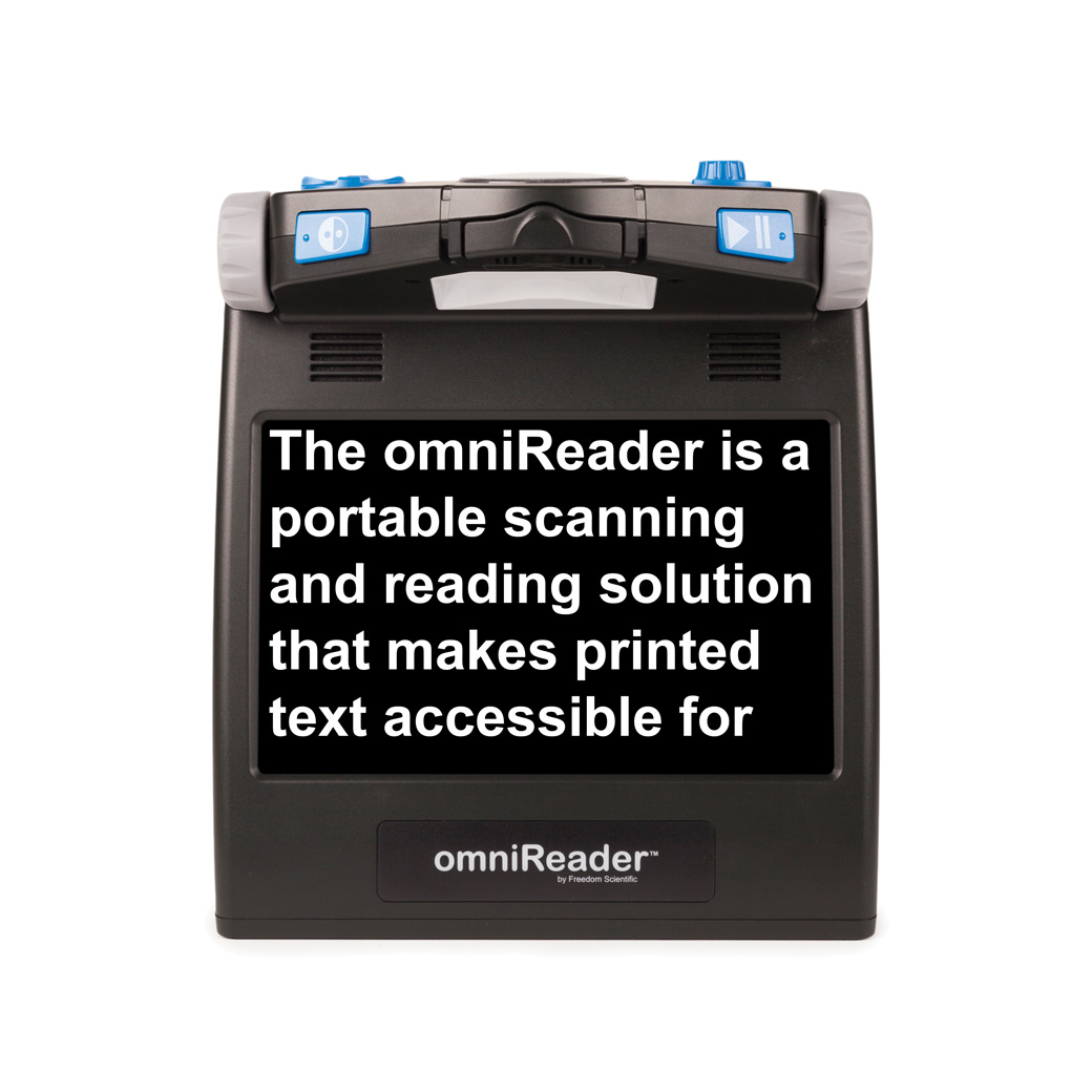The omniReader reads printed text to you by pressing a single button. You can follow the magnified text in high-contrast colors on the built-in screen, or simply listen as the omniReader reads text out loud. You can also use the screen to instantly magnify objects and text and display them in high-contrast colors to see them more clearly. Thanks to its lightweight design, built-in handle, and long battery life, you can pick it up and use it wherever you want – at home, at the office, and even on-the-go.
