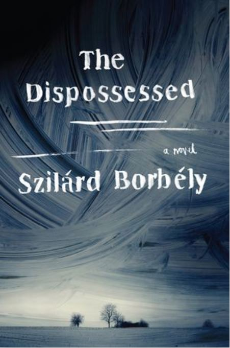 The cover of the novel The Dispossessed, by Szilárd Borbély. Cover shows an isolated house on a plain, title and author name.