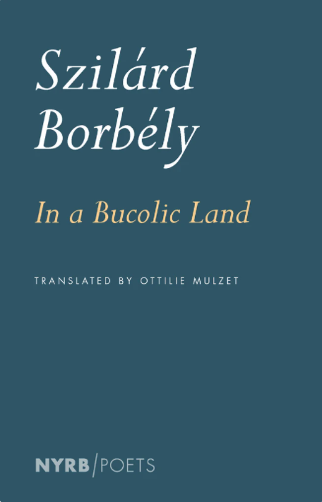 cover of NYRB Poets of In a Bucolic Land, by Szilárd Borbély, tr. Ottilie Mulzet