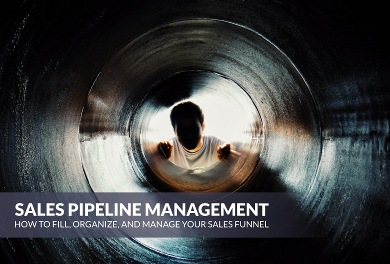 sales pipeline management how to fill organize and mange your
