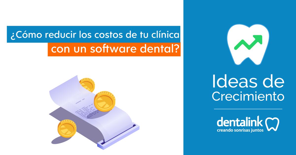 ¿Cómo reducir los costos de tu clínica con un software dental?