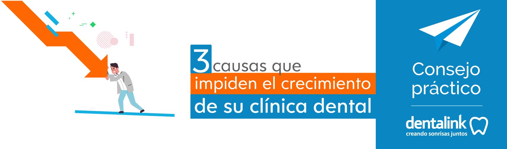 3 Causas que impiden el crecimiento de su clínica dental