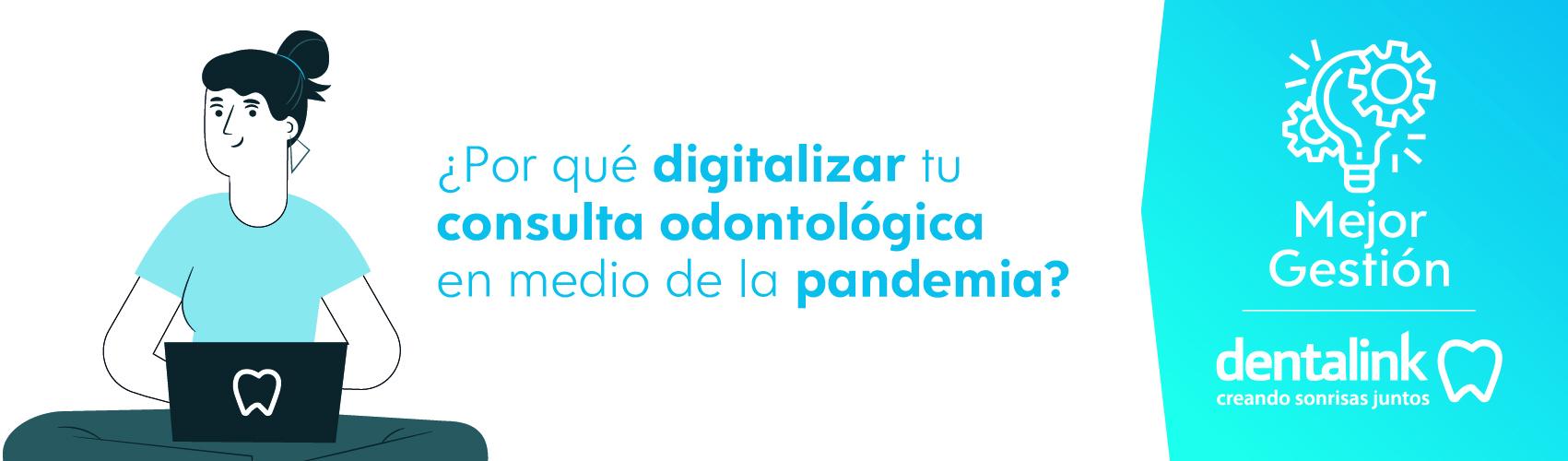 ¿Por qué digitalizar tu consulta odontológica en medio de la pandemia?
