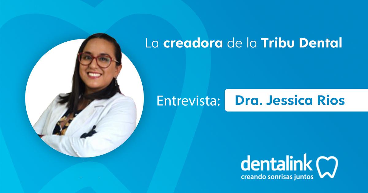 La creadora de la Tribu Dental - Entrevista a la Dra. Jessica Ríos