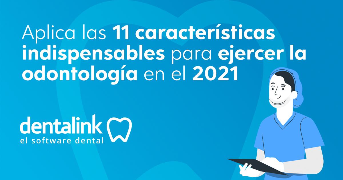 11 características indispensables para ejercer la odontología en el 2021