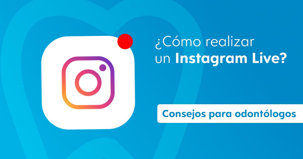 Cómo realizar un Instagram Live 2021 - Consejos para odontólogos