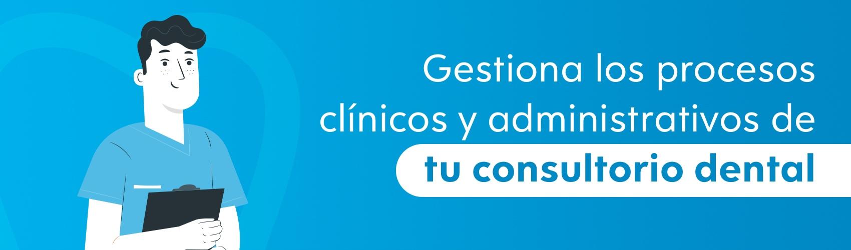 Gestiona los procesos clínicos y administrativos de tu consultorio dental