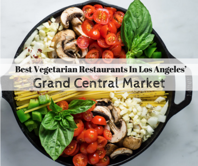 best veggie restaurants in los angeles' Grand Central Market