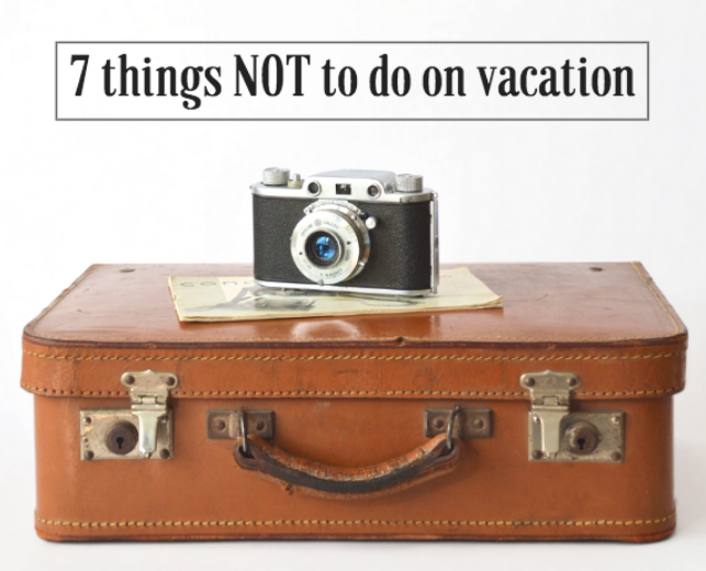 things to avoid on vacation