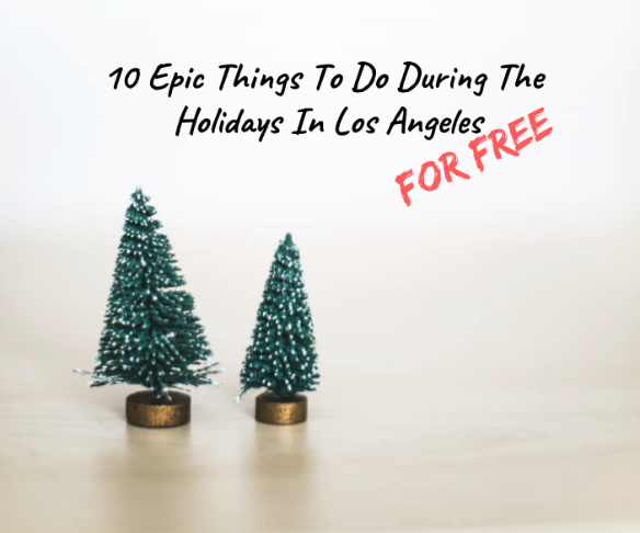 cool los angeles holiday events 2018