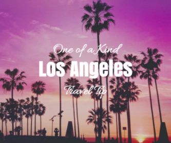One Of a Kind Los Angeles Travel Tips