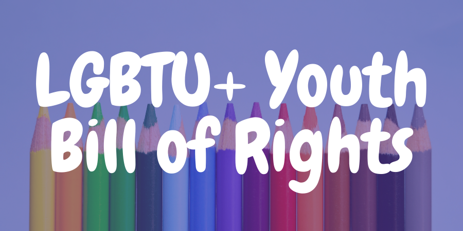LGBTU+ Youth Bill of Rights