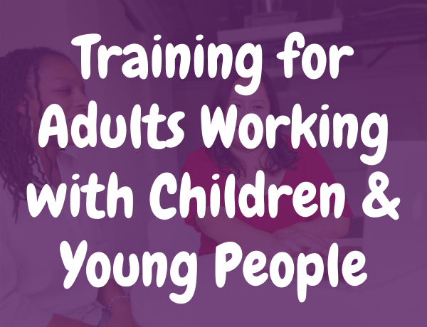 Training for Adults working with children & young people