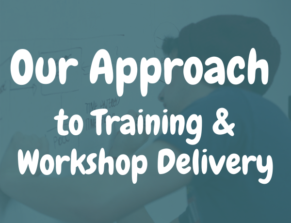 Our Approach to Training & Workshop Delivery