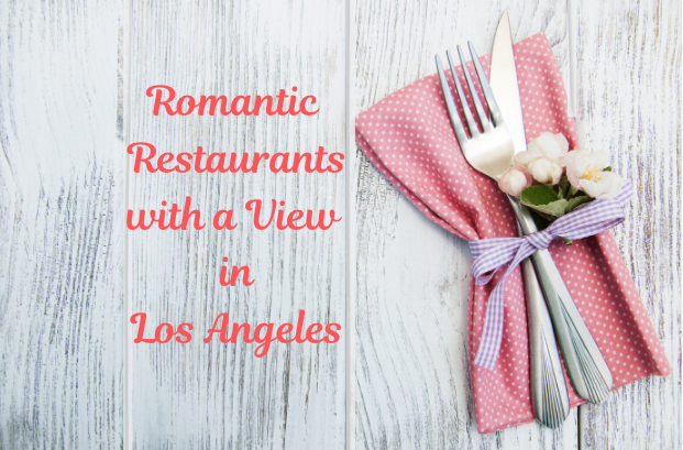 romantic restaurants in los angeles with a view