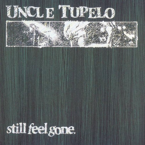 038 Still Feel Gone by Uncle Tupelo
