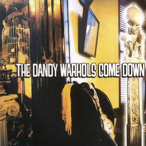 067 The Dandy Warhols Come Down by The Dandy Warhols
