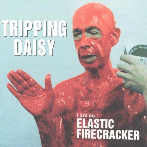 092 I Am An Elastic Firecracker by Tripping Daisy