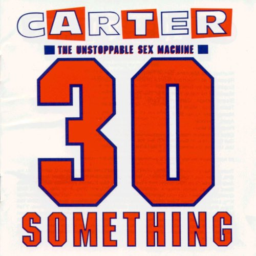 162 30 Something by Carter the Unstoppable Sex Machine