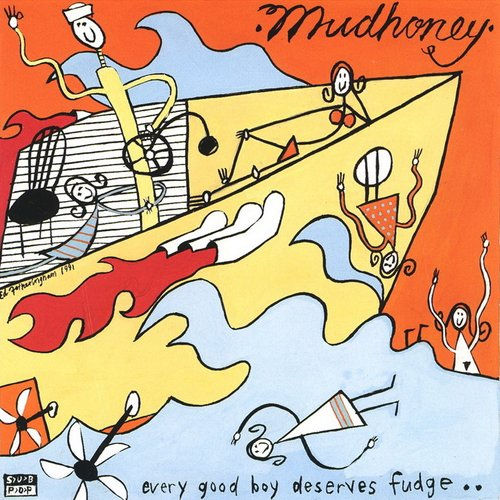 519 Every Good Boy Deserves Fudge by Mudhoney