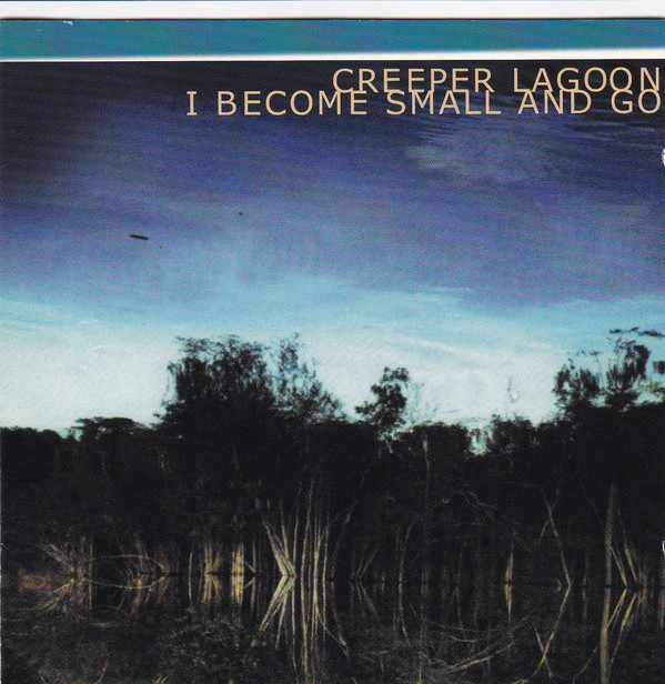 561 I Become Small and Go by Creeper Lagoon