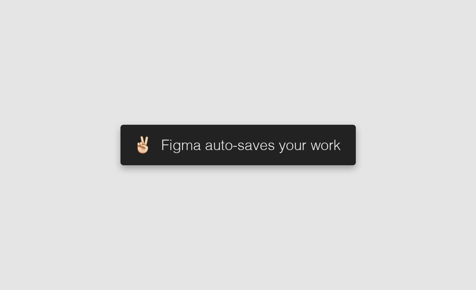 Figma auto-saves your work