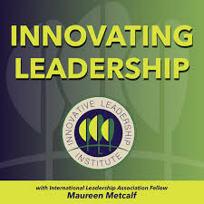 """Green square with text Innovating Leadership in lime green color, above circle logo with text Innovative Leadership Institute. Additional Text at bottom of square says """"with International Leadership Association Fellow Maureen Metcalf"""""""