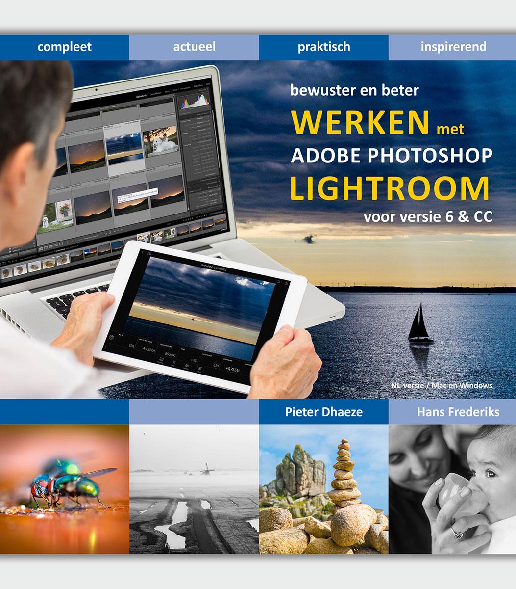coverfoto Bewuster en beter werken met Adobe Photoshop Lightroom 6 & CC- Pieter Dhaeze/Hans Frederiks