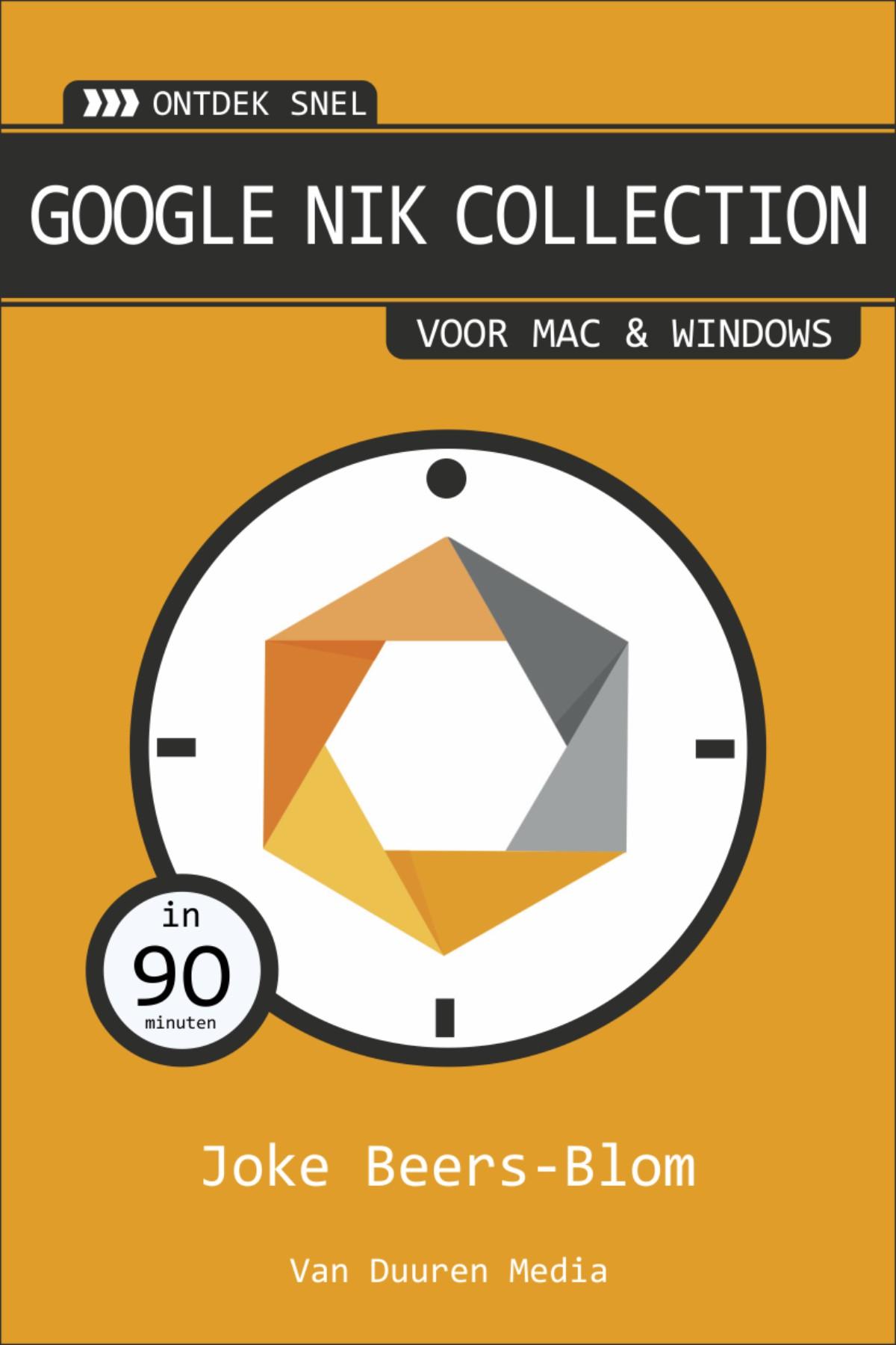 coverfoto Ontdek snel: Google Nik Collection- Joke Beers-Blom, isbn 9789059408005