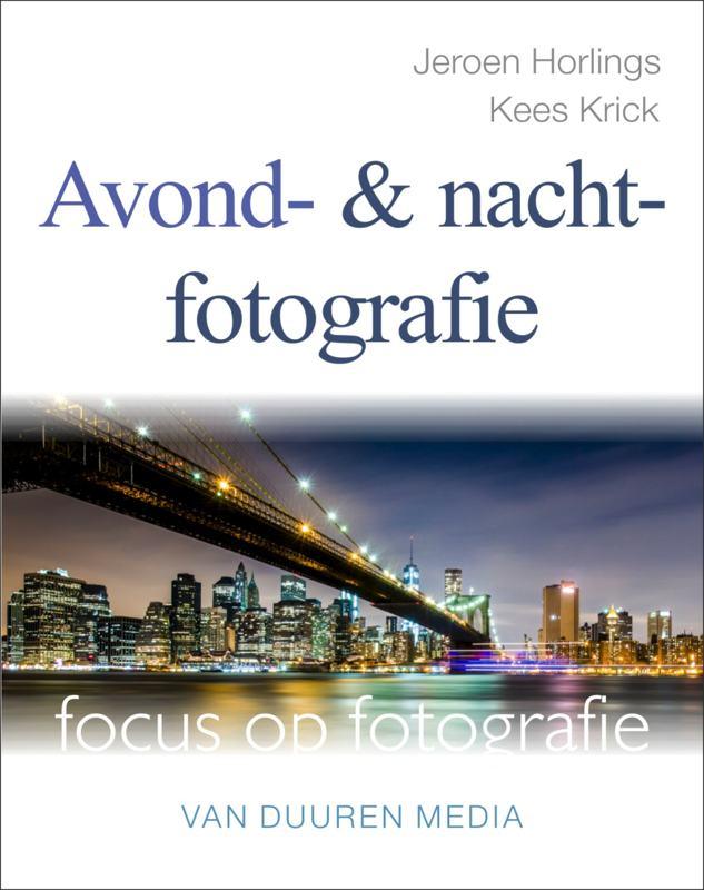 coverfoto Focus op fotografie: Avond- en nachtfotografie- Jeroen Horlings/Kees Krick, isbn 9789059407466