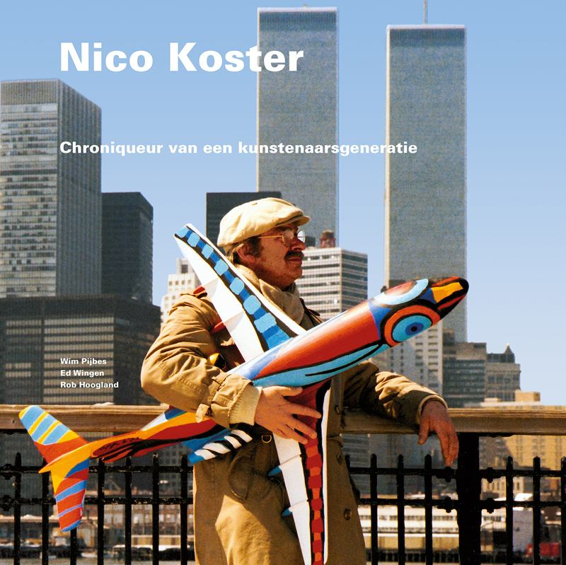 coverfoto Nico Koster - Chroniqueur van een kunstenaarsgeneratie, isbn 9789491196782