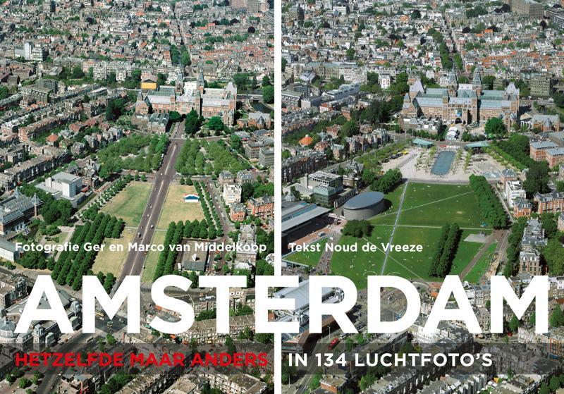coverfoto Amsterdam – hetzelfde maar anders, in 134 luchtfoto's- Ger en Marco van Middelkoop, tekst: Noud de Vreeze, isbn 9789068686364