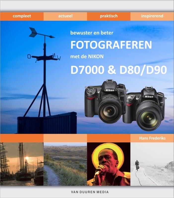 Bewuster en beter Fotograferen met de Nikon D7000 & D80/D90- Hans Frederiks, isbn 9789059404977