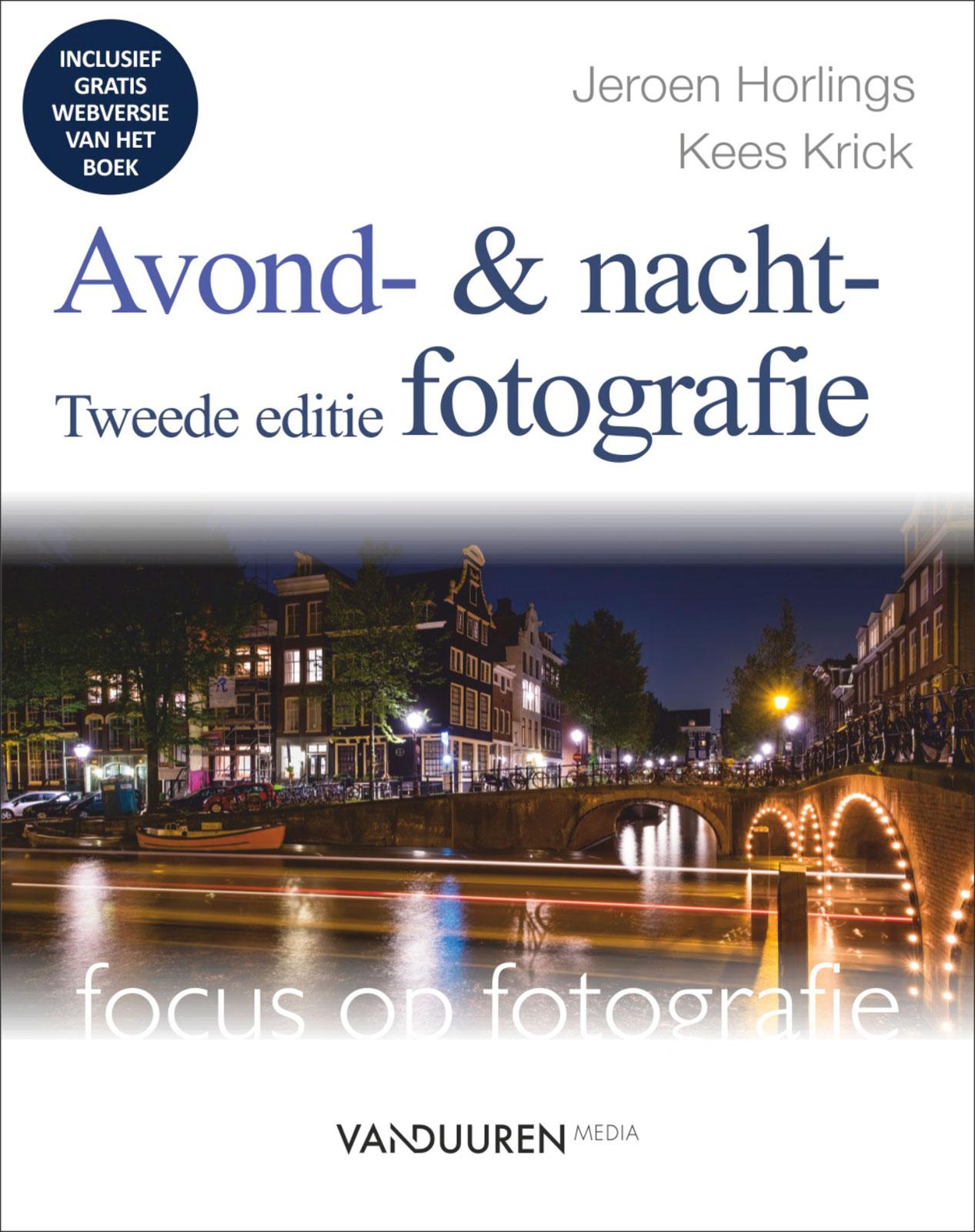 Focus op fotografie: Avond- en nachtfotografie 2e editie- Jeroen Horlings/Kees Krick, isbn 9789463560153