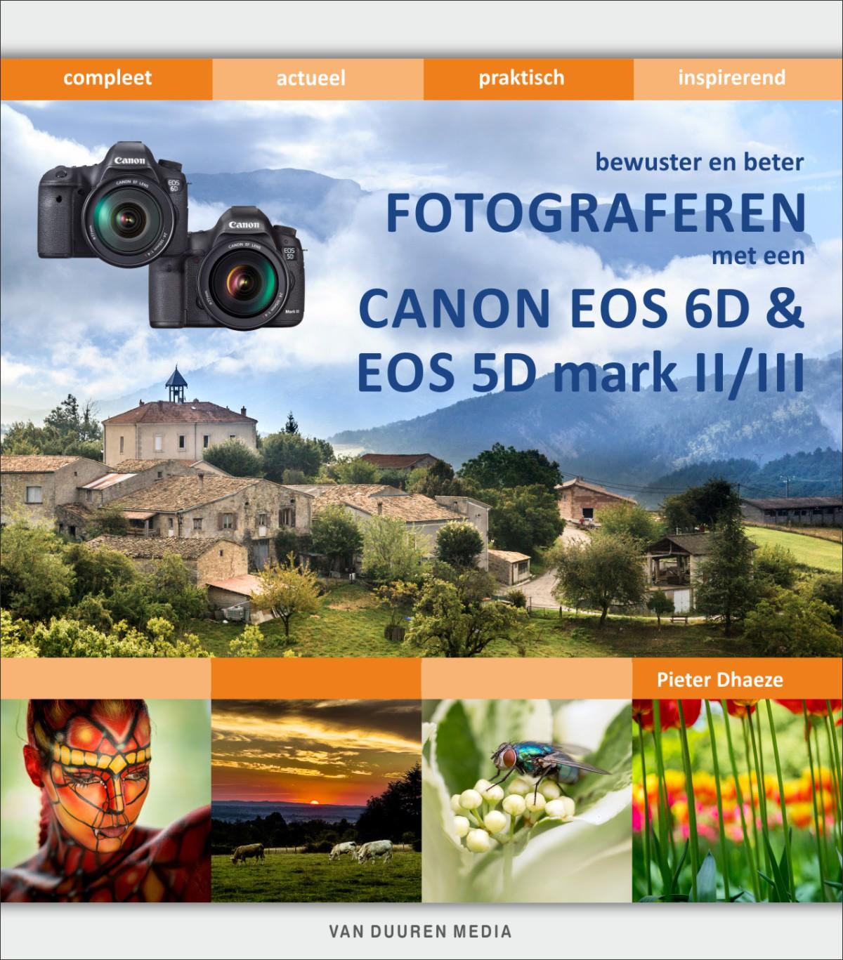 Bewuster en beter fotograferen met de Canon EOS 6D en EOS 5D mark II/III- Pieter Dhaeze, isbn 9789059407824