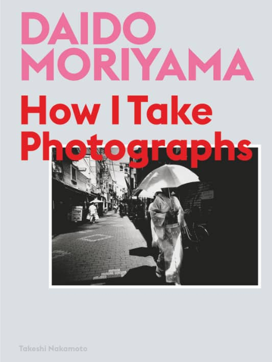 How I Take Photographs - Daido Moriyama
