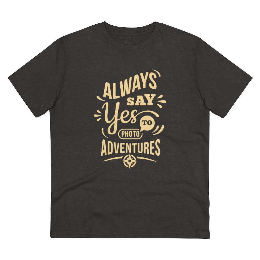 Fotograaf T-shirt cadeau: Always say Yes to Photo Adventures - Organisch Creator T-shirt, unisex