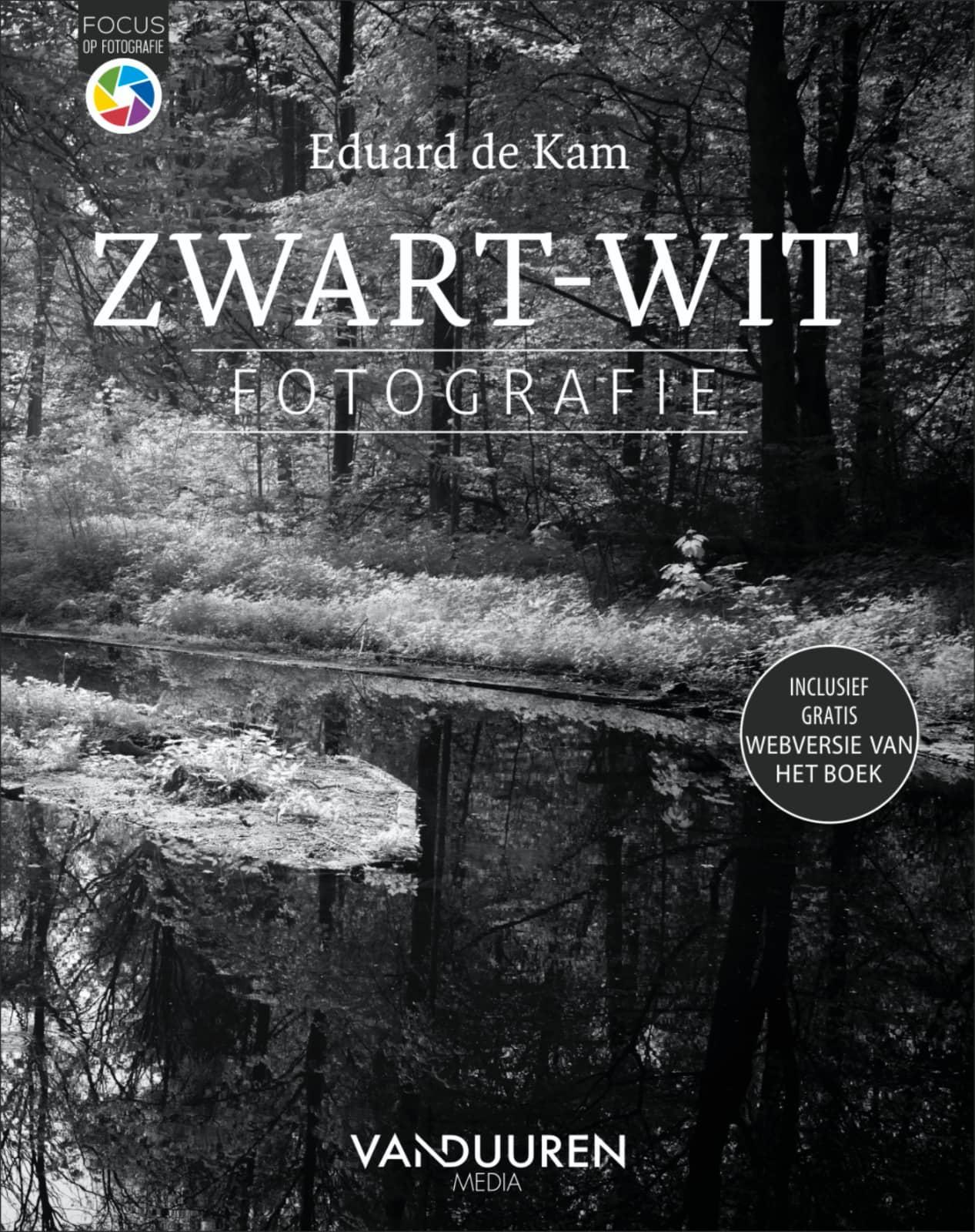 Focus op Fotografie: Zwart-witfotografie, 2e editie - Eduard de Kam, isbn 9789463561709