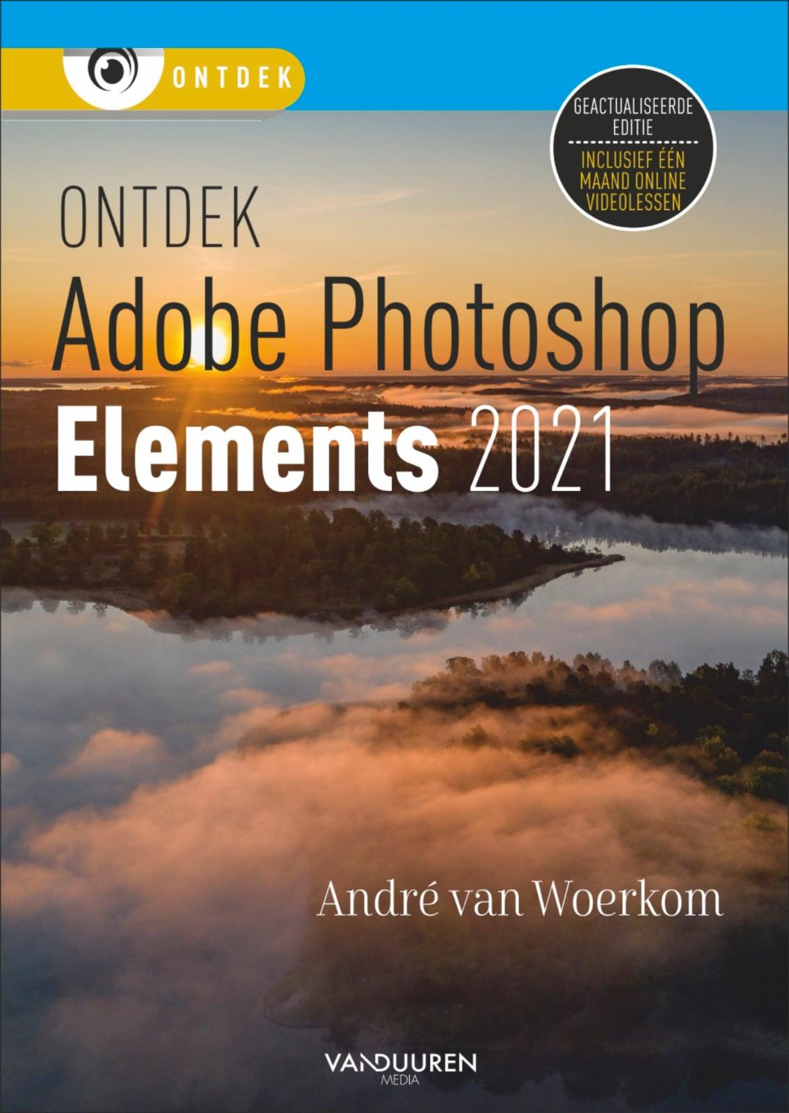 Ontdek Photoshop Elements 2021 van André van Woerkom, isbn 9789463561877