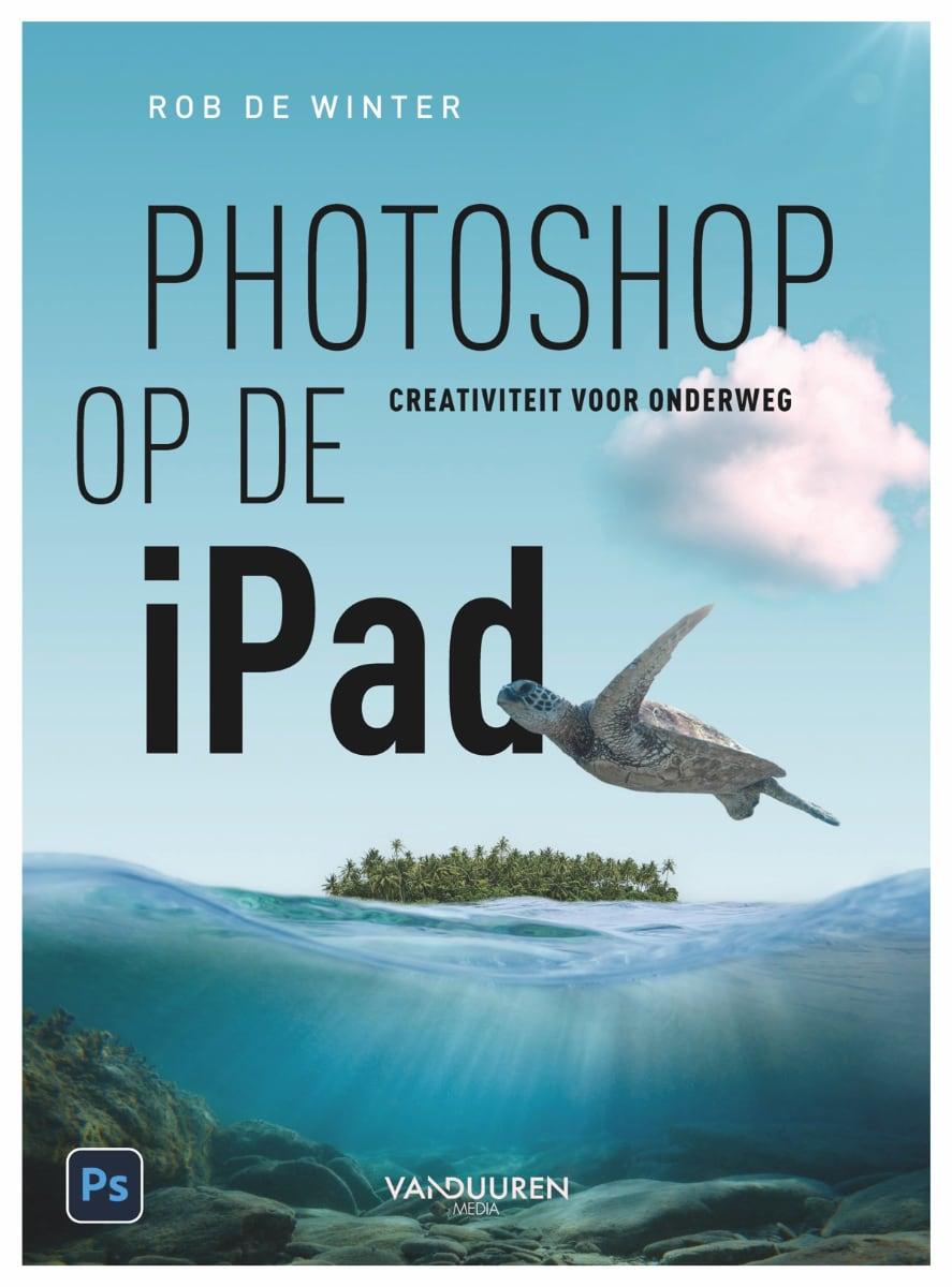 Photoshop op de iPad - Creativiteit voor onderweg - Rob de Winter - isbn 9789463562003