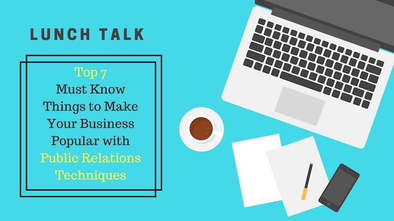 Lunch Talk : Top 7 Must Know Things to Make Your Business Popular with Public Relations Techniques