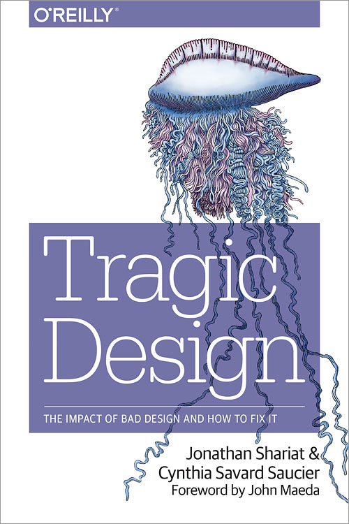 Tragic Design book cover, The true impact of bad design and how to fix it by Jonathan Shariat and Cynthia Savard Saucier