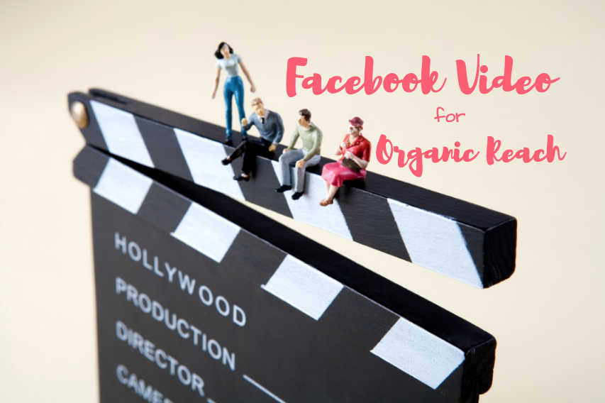 Facebook Video as a Means for Reaching Audiences Organically