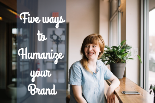 Five ways to Humanize your Brand