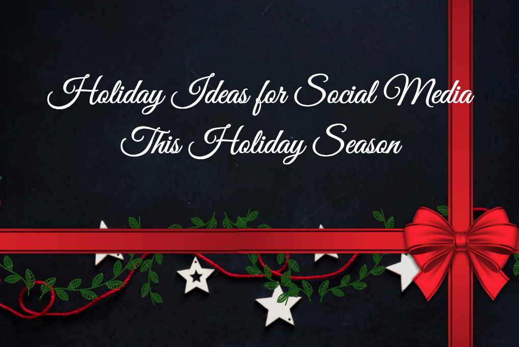 Holiday Ideas for Social Media This Holiday Season