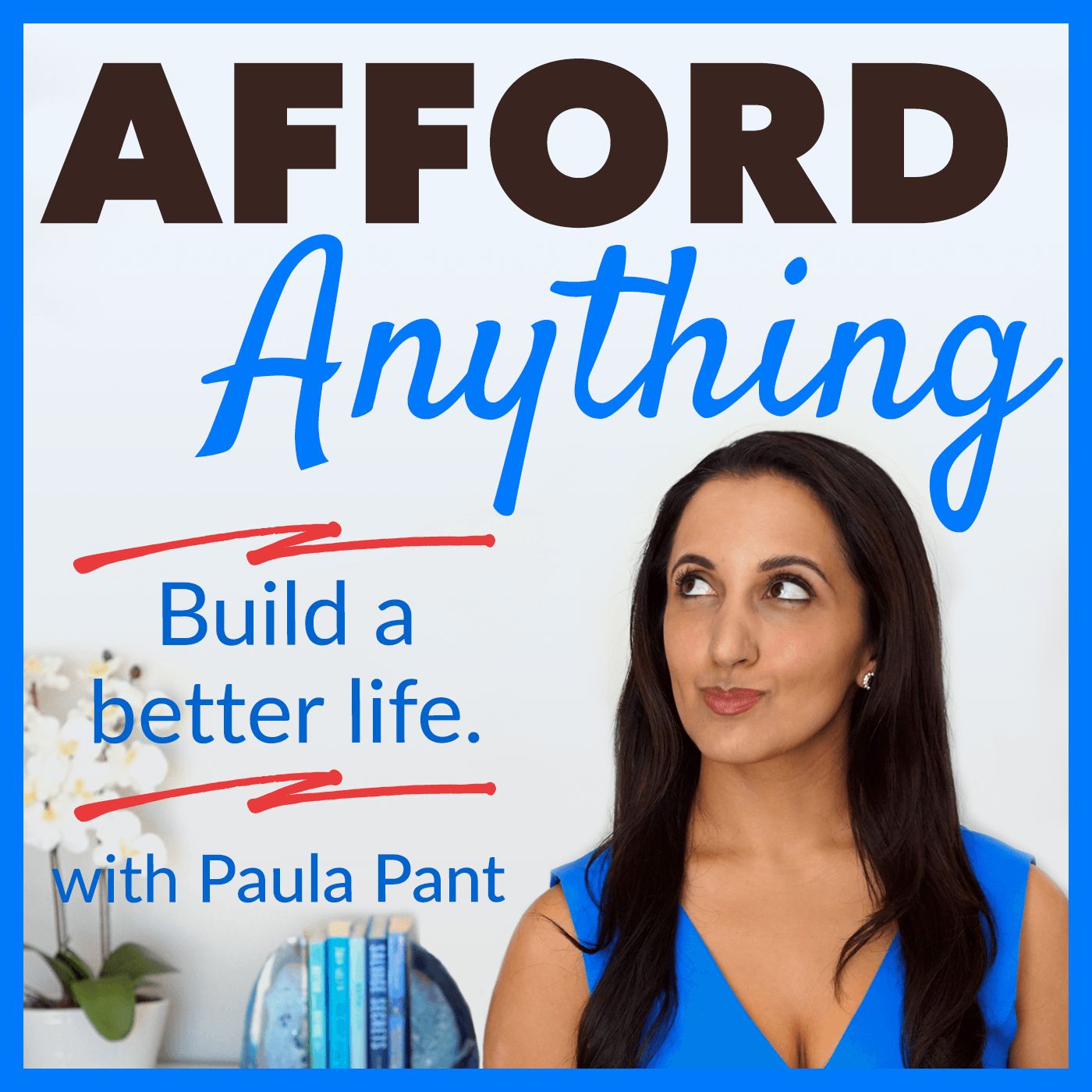 Afford Anything - Build a Better Life - with Paula Pant